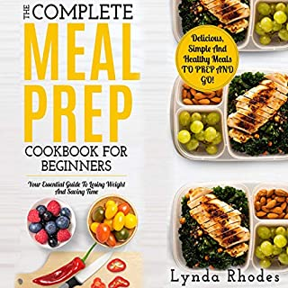 Meal Prep: The Complete Meal Prep Cookbook for Beginners: Your Essential Guide to Losing Weight and Saving Time - Delicious, Simple and Healthy Meals to Prep and Go! audiobook cover art