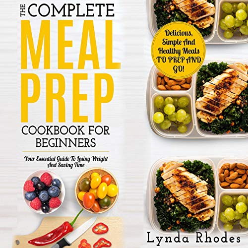 Meal Prep: The Complete Meal Prep Cookbook for Beginners: Your Essential Guide to Losing Weight and