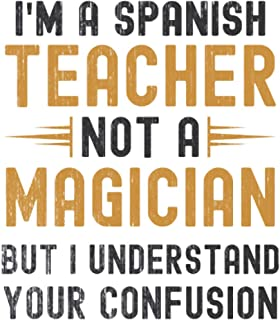 Im a Spanish Teacher, Not a Magician, but Understand, your Confusion : Funny Notebook Gift for Spanish Teachers: Funny Bla...