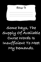 Some Days The Supply Fo Available Curse Words Is Insufficient To Meet My Demands.: Snarky , Bitchy and Smartass Notebook