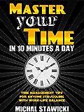 每天用10分钟来掌控你的时间:给那些正在努力平衡工作和生活的人的时间管理建议(《每天用10分钟改变你的生活》一书4)