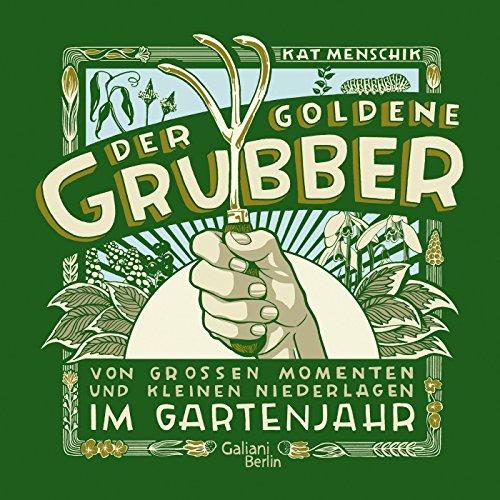 Der goldene Grubber - Sonderausgabe: Von großen Momenten und kleinen Niederlagen im Gartenjahr