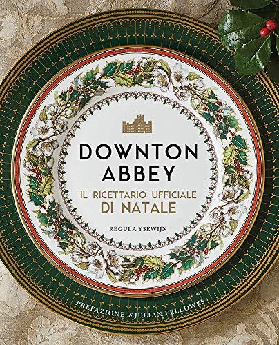 Downton Abbey. Il ricettario ufficiale di Natale. Ediz. a colori