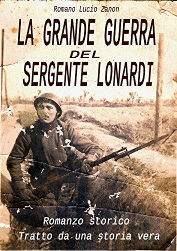 La grande guerra del sergente Lonardi: tratto da una storia vera