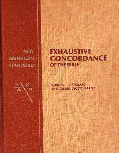 New American Standard Exhaustive Concordance of the Bible/Hebrew-Aramaic and Greek Dictionaries by Thomas, Robert L. (1981) Hardcover