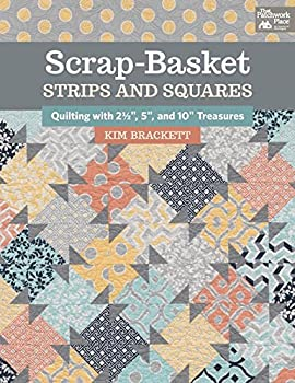 Scrap-Basket Strips and Squares  Quilting with 2 1/2  5  and 10  Treasures