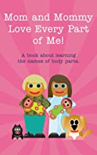 Mom and Mommy Love Every Part of Me!: A book about learning the names of body parts. (Books Just For Us 4)