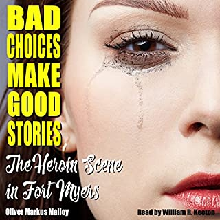 Bad Choices Make Good Stories     The Heroin Scene in Fort Myers (How the Great American Opioid Epidemic of the 21st Century Began)              By:                                                                                                                                 Oliver Markus Malloy                               Narrated by:                                                                                                                                 William R. Keeton                      Length: 9 hrs and 57 mins     7 ratings     Overall 3.4