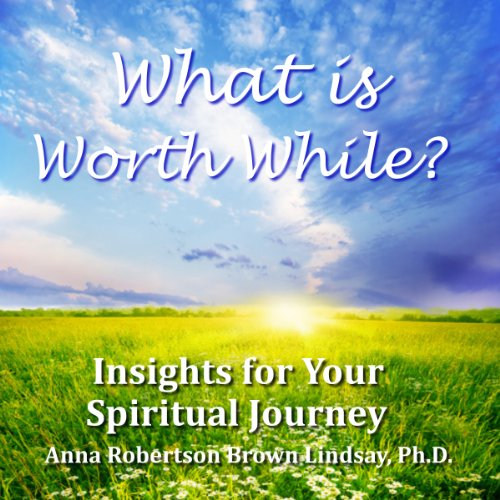 What is Worth While? Insights for Your Spiritual Journey audiobook cover art