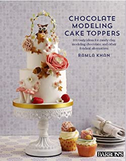 Chocolate Modeling Cake Toppers: 101 Tasty Ideas for Candy Clay, Modeling Chocolate, and Other Fondant Alternatives