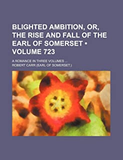 Blighted Ambition, Or, the Rise and Fall of the Earl of Somerset (Volume 723); A Romance in Three Volumes