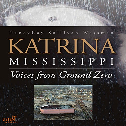 Katrina, Mississippi: Voices from Ground Zero Audiobook By NancyKay Sullivan Wessman cover art