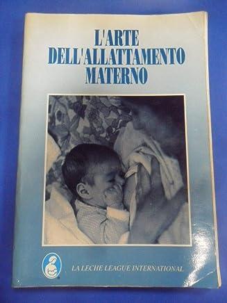 ARTE DELLALLATTAMENTO MATERNO. TRATTO DALLA 4°ED AMERICANA 1992 1992