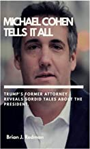 MICHAEL COHEN TELLS IT ALL:: Trump's Former Attorney Reveals Sordid Tales about the President PDF