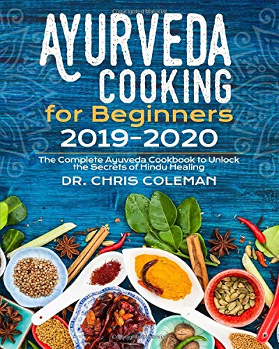 Ayurveda Cooking for Beginners 2019-2020: The Complete Ayuveda Cookbook to Unlock the Secrets of Hindu Healing