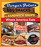 Where America Eats: Burger Joints, BBQ Shacks, Sandwich Shops