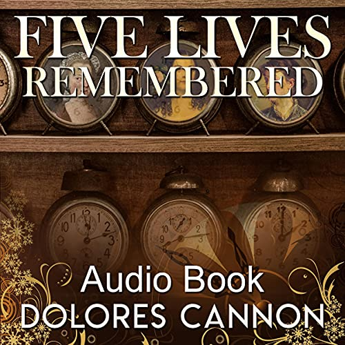 Five Lives Remembered Audiobook By Dolores Cannon cover art