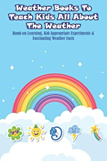 Weather Books To Teach Kids All About The Weather_ Hand-on Learning, Kid-appropriate Experiments _ Fascinating Weather Fac...