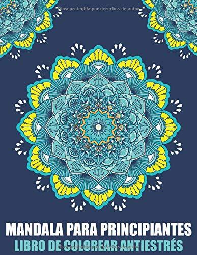 Mandala Para Principiantes Libro De Colorear Antiestrés: Libro de Colorear Para la Meditación: Mandala Para Adultos Libro para colorear simple para ancianos, niños y adultos