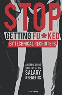 Stop Getting Fu*ked by Technical Recruiters: A Nerd's Guide to Negotiating Salary and Benefits