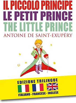 IL PICCOLO PRINCIPE – LE PETIT PRINCE – THE LITTLE PRINCE di Antoine de Saint-Exupéry (EDIZIONE TRILINGUE: italiano, inglese, francese) (I Grandi Classici Dario Abate Editore Vol. 2)
