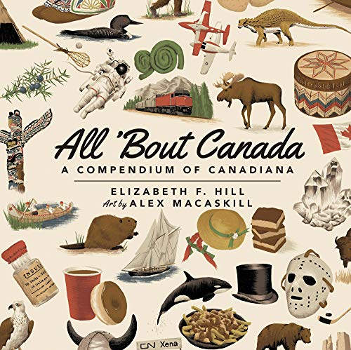 Compare Textbook Prices for All 'Bout Canada: A Compendium of Canadiana Illustrated Edition ISBN 9781771088602 by Hill, Elizabeth