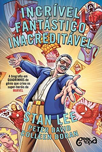 Incrível, fantástico, INACREDITÁVEL!: A biografia em quadrinhos do gênio que criou os super-heróis da Marvel