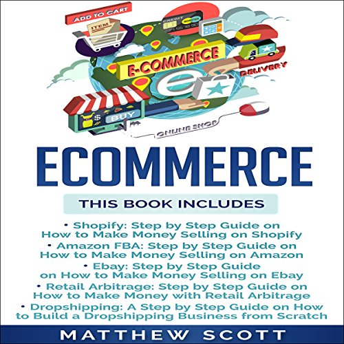 Ecommerce: Shopify, Amazon FBA, Ebay, Retail Arbitrage, Dropshipping audiobook cover art