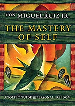 The Mastery of Self: A Toltec Guide to Personal Freedom by [don Miguel Ruiz Jr]