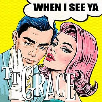 When I See Ya!