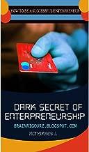 THE DARK SECRET OF ENTERPRENEURSHIP: how to be a successful enterpreneur