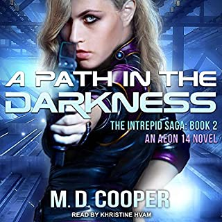 A Path in the Darkness     Intrepid Saga Series, Book 2              By:                                                                                                                                 M. D. Cooper                               Narrated by:                                                                                                                                 Khristine Hvam                      Length: 7 hrs and 55 mins     294 ratings     Overall 4.4