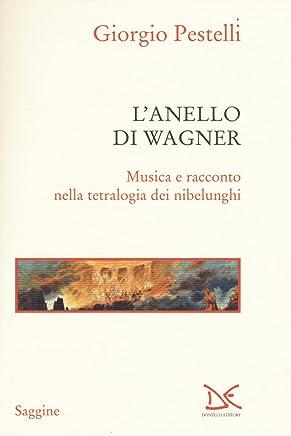 Lanello di Wagner. Musica e racconto nella tetralogia dei nibelunghi
