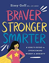 Download Book Braver, Stronger, Smarter: A Girl's Guide to Overcoming Worry & Anxiety PDF