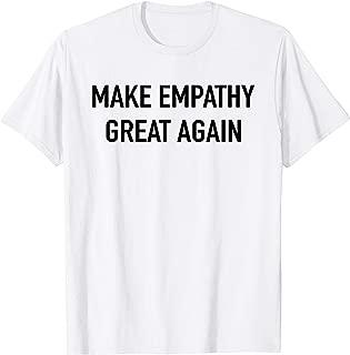 Make Empathy Great Again T-shirt