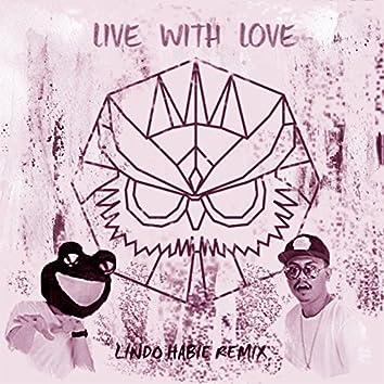 Live With Love (Lindo Habie Remix)