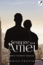 Sempre Te Amei (Paixões Gregas Livro 4)