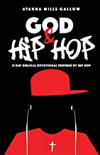 God & Hip Hop: 21 Day Biblical Devotional Inspired By Hip Hop