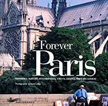 Forever Paris : Monuments, museums, neighborhoods, streets, squares, parks and gardens