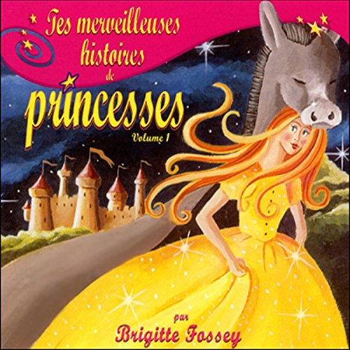 Couverture de Tes merveilleuses histoires de princesses - Volume 1