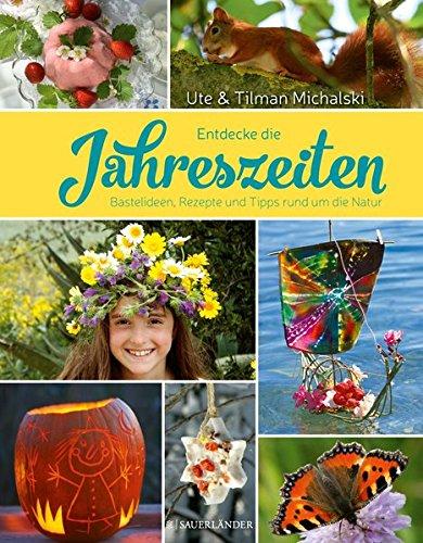 Entdecke die Jahreszeiten: Bastelideen, Rezepte und Tipps rund um die Natur (Meyers Kinderbibliothek - Entdecke)