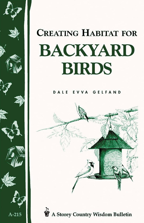 エンジニアリングファイアルピクニックをするCreating Habitat for Backyard Birds: Storey's Country Wisdom Bulletin A-215 (Storey Country Wisdom Bulletin, A-215) (English Edition)