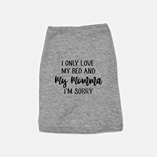 I Only Love My Bed and My Momma I'm Sorry Dog Pet Muscle Tank Shirt Animals