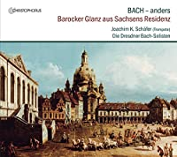 Bach: Differently, Splendour from the Residence of Saxony