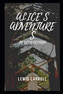 Alice's Adventures in Wonderland By Lewis Carroll Fully Annotated Edition