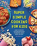 Super Simple Cooking for Kids: Learn to Cook with 50 Fun and Easy Recipes for Breakfast, Snacks, Dinner, and More!