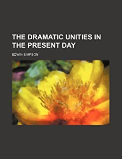 The Dramatic Unities in the Present Day