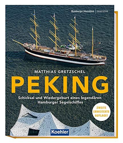 PEKING - Schicksal und Wiedergeburt eines legendären Hamburger Segelschiffes 2. erweiterte Auflage (Maritime Reihe in Kooperation mit dem Hamburger Abendblatt) (
