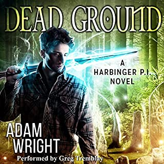Dead Ground     Harbinger P.I., Book 4              By:                                                                                                                                 Adam J. Wright                               Narrated by:                                                                                                                                 Greg Tremblay                      Length: 6 hrs and 7 mins     312 ratings     Overall 4.6