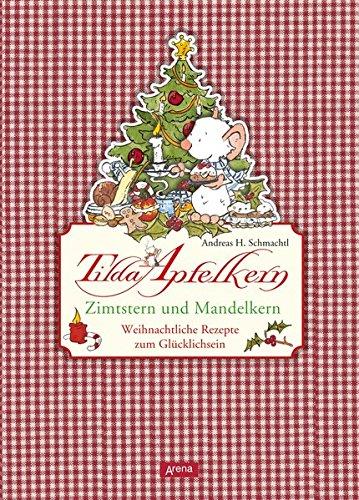 Tilda Apfelkern. Zimtstern und Mandelkern: Weihnachtliche Rezepte zum Glücklichsein